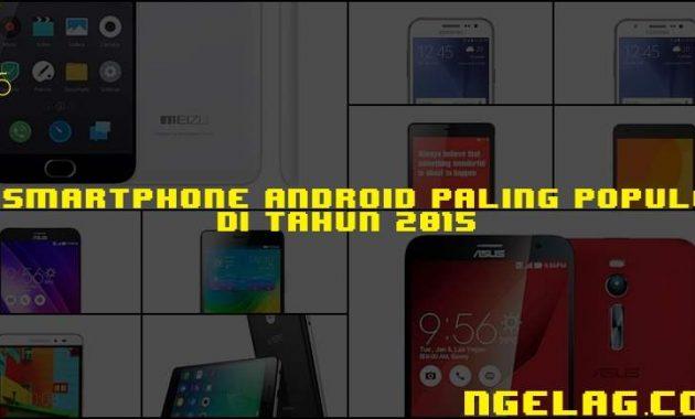 10 Smartphone Android Paling Populer Di Tahun 2015 Smartphone Terbaik Indonesia