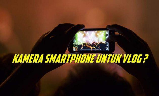 Kamera Smartphone Untuk Vlog Terbaik Termurah