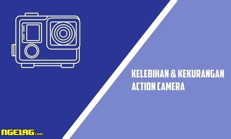 Kelebihan dan Kekurangan Action Camera
