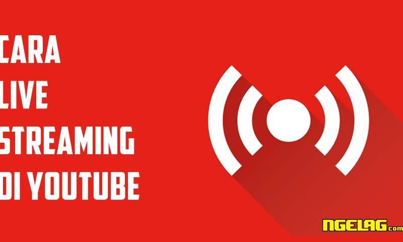 Cara Live Streaming Di Youtube Dengan Mudah Ngelag Com