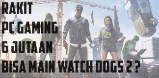 Rakit PC Gaming 6 Jutaan Paling Optimal Terbaru 2016 Untuk Bermain Game Watch Dogs 2