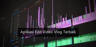Aplikasi Edit Video Vlog YouTube Terbaik Paling Banyak Digunakan