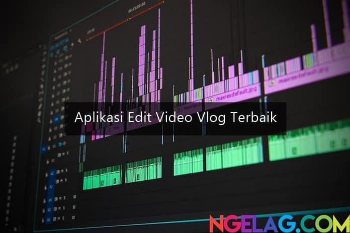 9 Aplikasi Edit Video Vlog Yang Dipakai Youtuber Ngelag Com